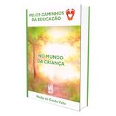 Pelos Caminhos da Educação - Vol. 1 - No Mundo da Criança