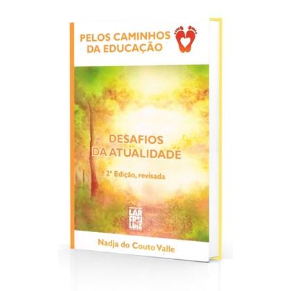 Pelos Caminhos da Educação - Vol. 2 - Desafios da Atualidade - Pelos Caminhos da Educação 2