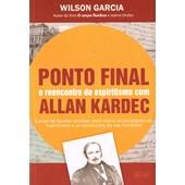 Ponto Final - O Reencontro do Espiritismo Com Allan Kardec