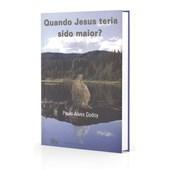 Quando Jesus Teria Sido Maior?