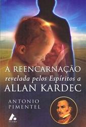 Reencarnação Revelada pelos Espíritos a Allan Kardec (A)