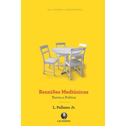 Reuniões Mediúnicas - Teoria e Prática - Nova Edição