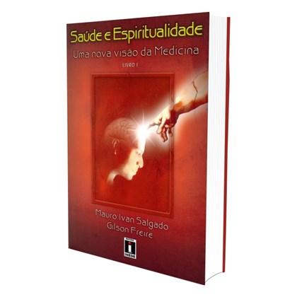 Saúde e Espiritualidade: Uma Nova Visão da Medicina - Vol. 1