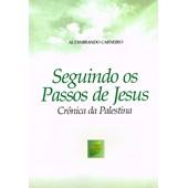 Seguindo os Passos de Jesus - Crônica da Palestina