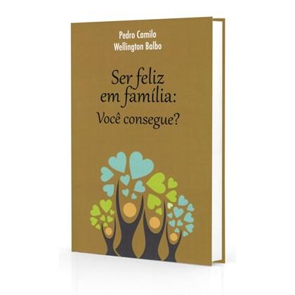 Ser Feliz em Família: Você consegue?