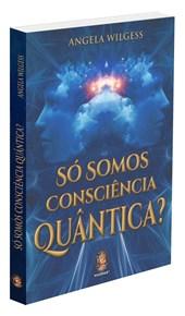 Só Somos Consciência Quântica