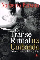 Transe Ritual na Umbanda - Orixás, Guias e Falangeiros