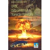 Ufos, Data Limite e a Transição Planetária - Nova Edição