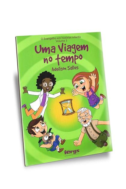 Uma Viagem no Tempo - Vol. 3 - Evangelho Em Histórias Infantis (O)