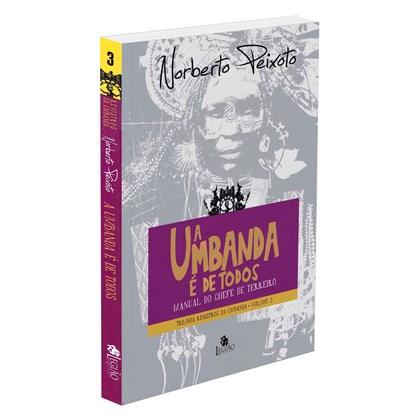 Umbanda é de Todos: Manual do Chefe de Terreiro (A) - Trilogia Registros da Umbanda - Vol. 3