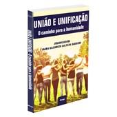 União e Unificação - O Caminho para a Humanidade
